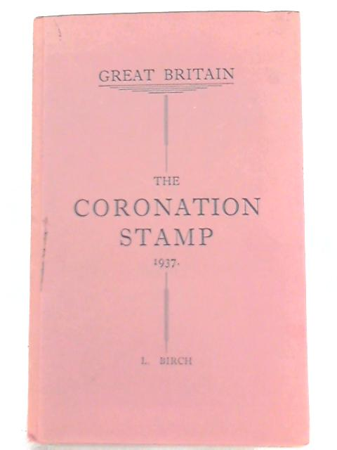 Great Britain: The Coronation Stamp, 1937 By L. Birch