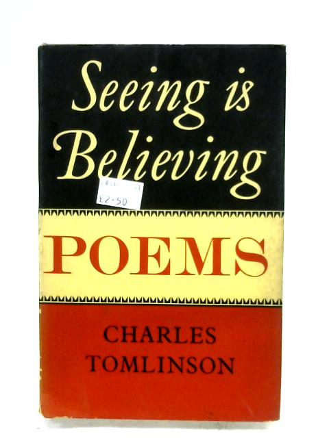 Seeing Is Believing: Poems By Charles Tomlinson