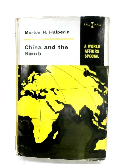 China And The Bomb By Morton H. Halperin