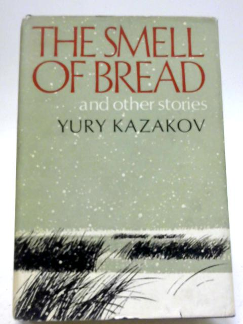 The Smell of Bread And Other Stories By Yury Kazakov