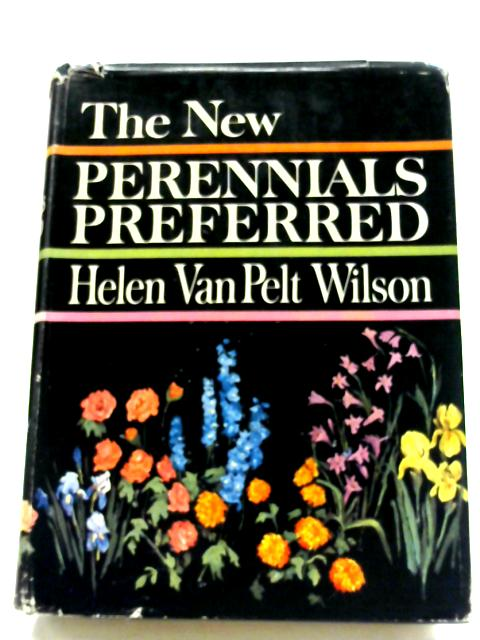 The New Perennials Preferred By Helen Van Pelt Wilson