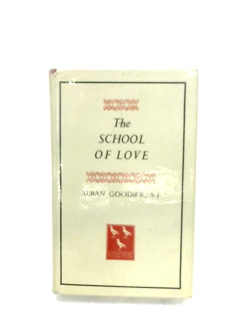 The School Of Love, And Other Essays By Alban Goodier
