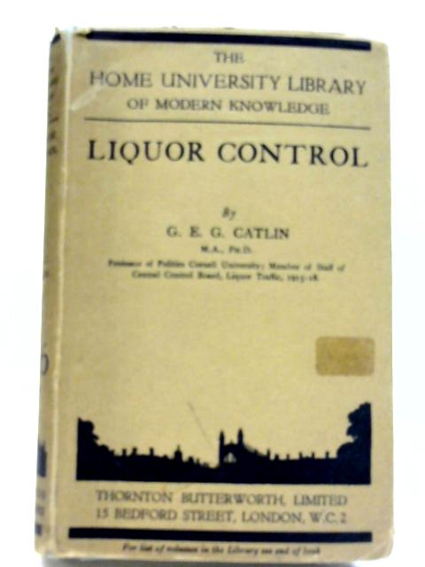 Liquor Control, (The Home University Library of Modern Knowledge. [151]) by G E G Catlin