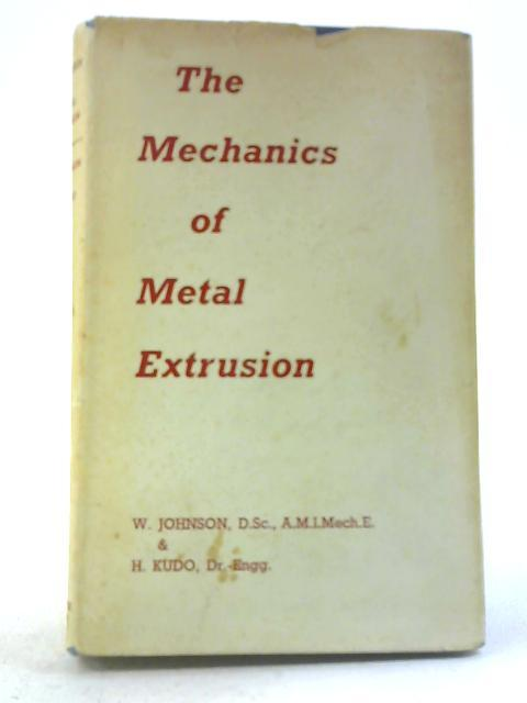 The Mechanics of Metal Extrusion by William Johnson & H Kudo