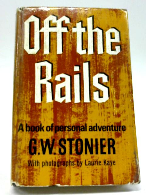 Off the Rails: A Book of Personal Adventure By George Walter Stonier