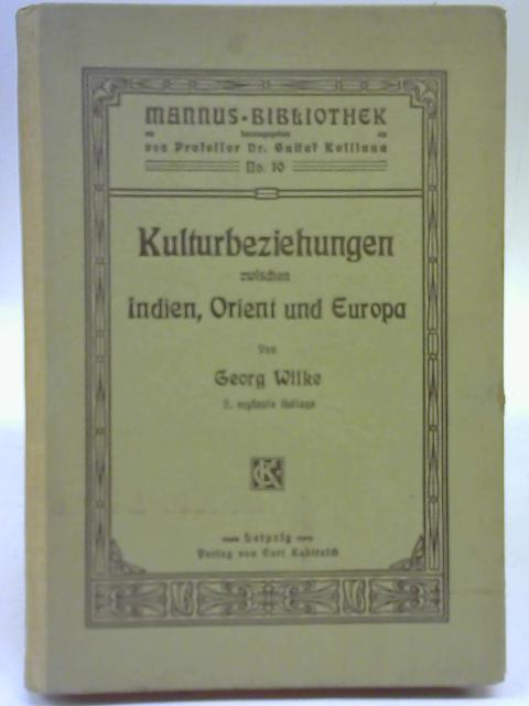 Kulturbeziehungen Zwischen Indien, Orient und Europa. Mannus-Bibliothek nr. 10 By Dr Georg Wilke