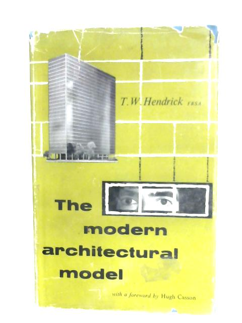 The Modern Architectural Model By T. W. Hendrick