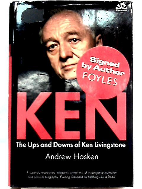 Ken: The Ups and Downs of Ken Livingstone By Andrew Hosken