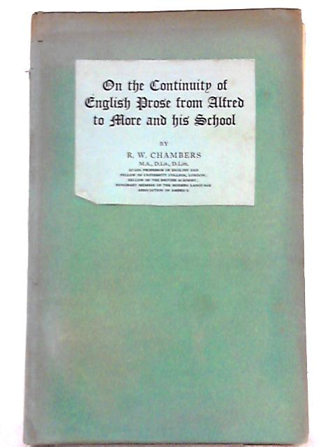 On the Continuity of English Prose From Alfred to More and His School By R. W. Chambers