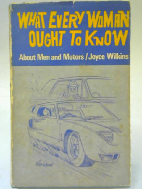 What Every Woman Ought to Know About Men and Motors By Joyce Wilkins