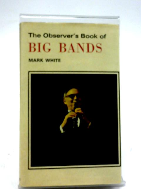 The Observer'S Book Of Big Bands By Mark White