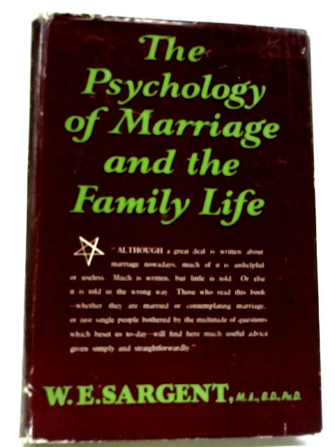 The Psychology Of Marriage And The Family Life By William Ewart Sargent