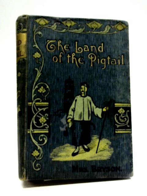 The Land of The Pigtail By Mrs Bryson