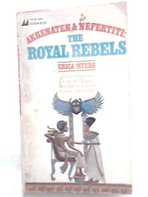 Akhenaten and Nefertiti: The Royal Rebels By Erica Myers