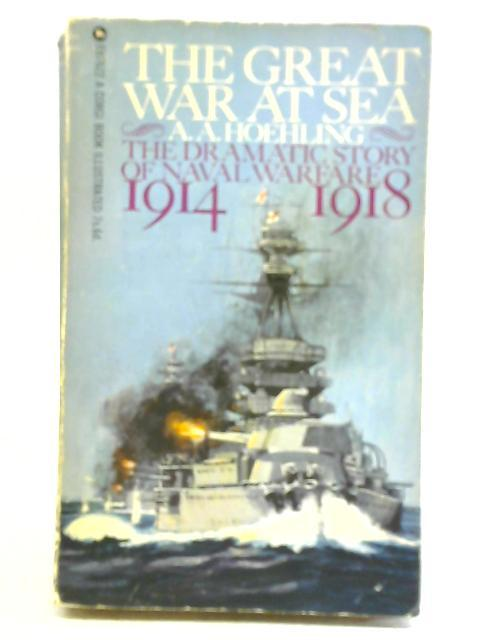 The Great War at Sea By A. A. Hoehling