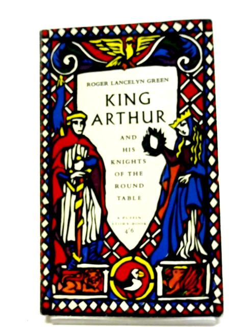 King Arthur and his Knights of the Round Table By Green, R L