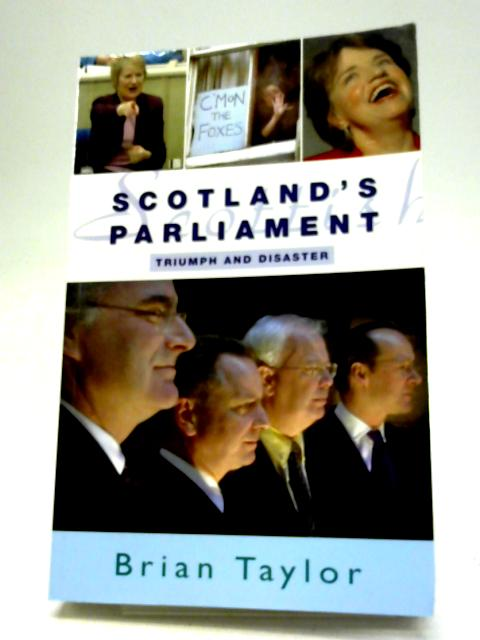 Scotland's Parliament: Triumph and Disaster By Brian Taylor