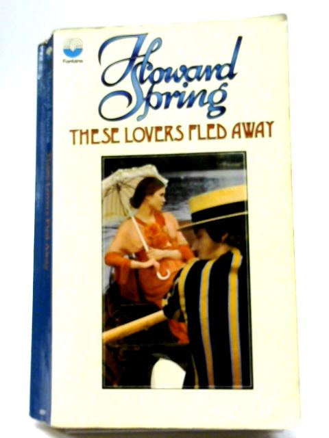 These Lovers Fled Away By Howard Spring
