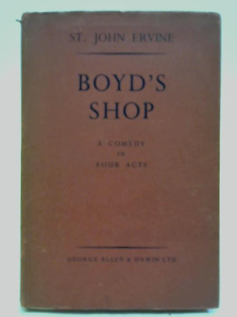 Boyd's Shop: A Comedy in Four Acts By St. John Ervine