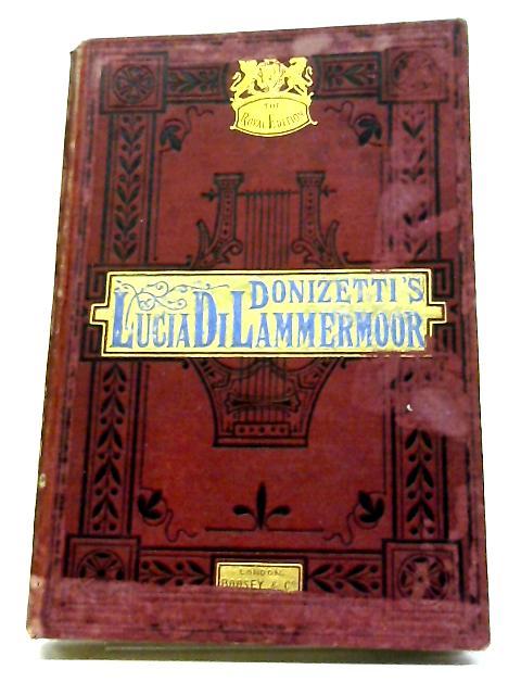 Lucia Di Lammermoor. Opera in Three Acts By Donizetti
