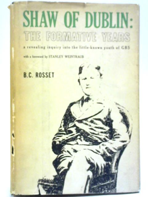 Shaw Of Dublin: The Formative Years By B C Rosset