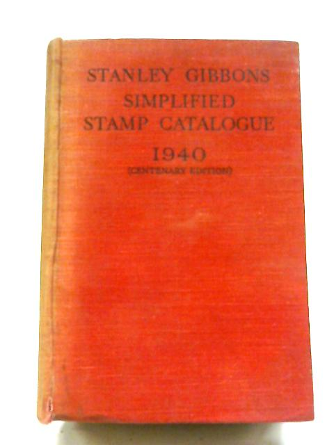 Stanley Gibbons Simplified Stamp Catalogue 1940: A Priced Catalogue of the Postage Stamps of the Whole World, Excluding Varieties of Paper, Perforation, Shade and Watermark 61,132 Stamps 8, 238 Illus By Stanley Phillips
