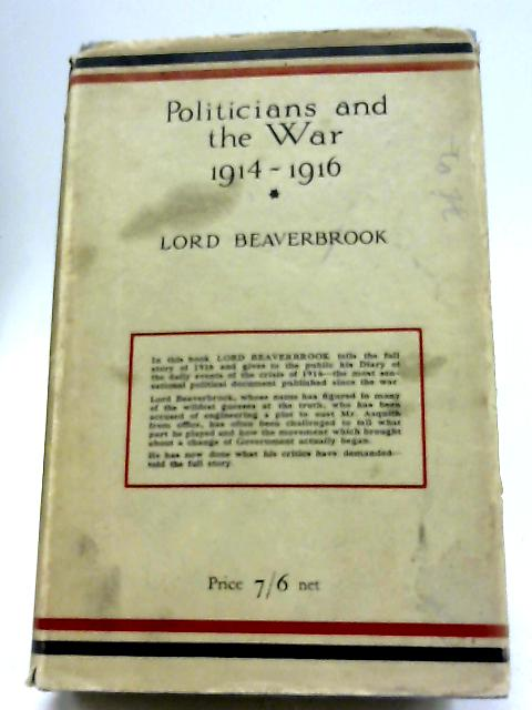 Politicians and The War 1914-1916 Vol II By Lord Beaverbrook