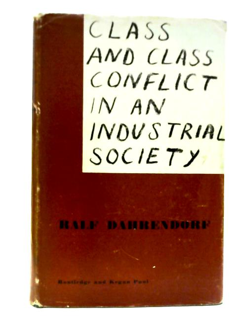 Class and Class Conflict in an Industrial Society By Ralf Dahrendorf
