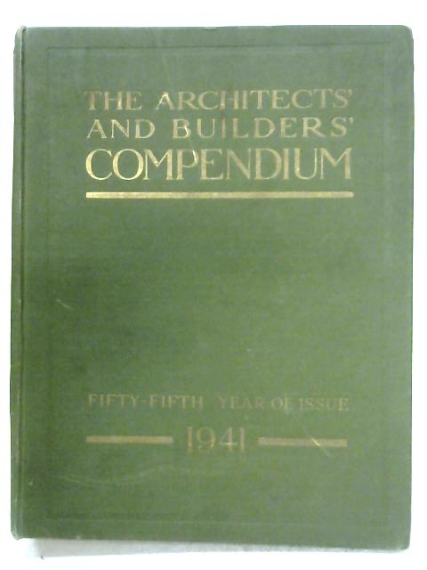 The Architects' And Builders' Compendium 1941 By Anon