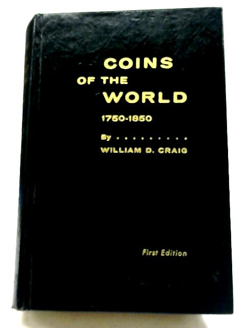 Coins of The World, 1750-1850 By William D. Craig