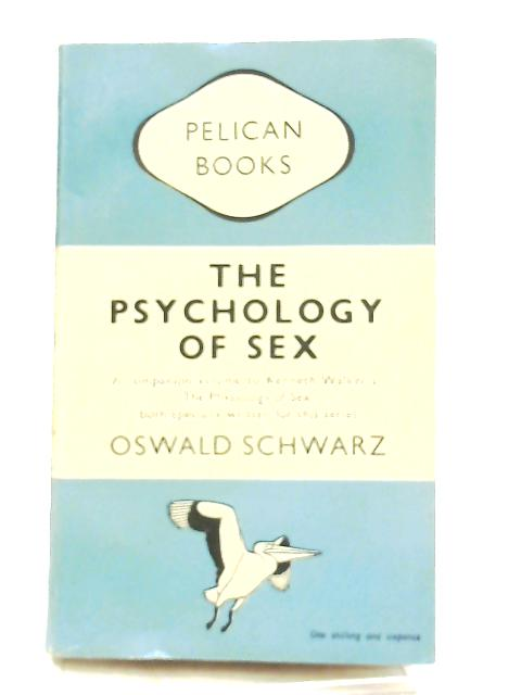 The Psychology of Sex By Oswald Schwarz
