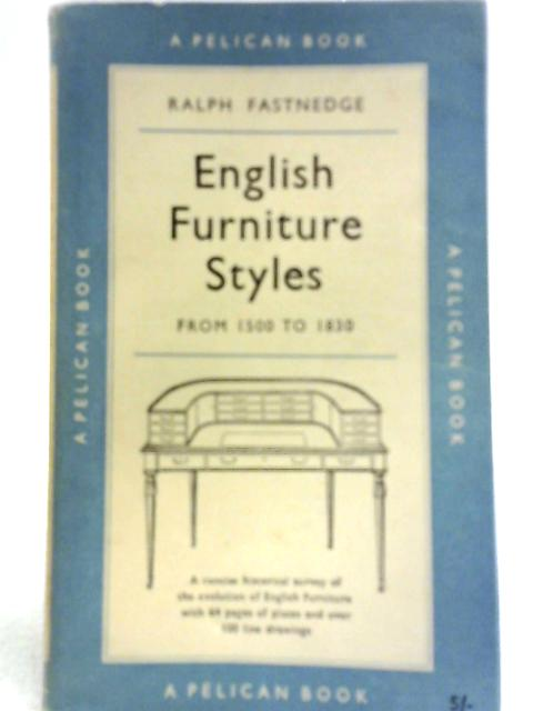 English Furniture Styles from 1500 to 1830 By Ralph Fastnedge