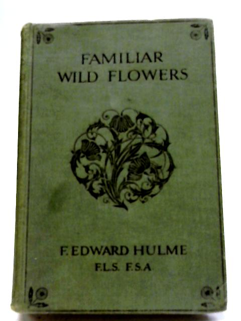 Familiar Wild Flowers By F Edward Hulme