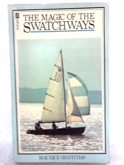 The Magic of the Swatchways By Maurice Griffiths