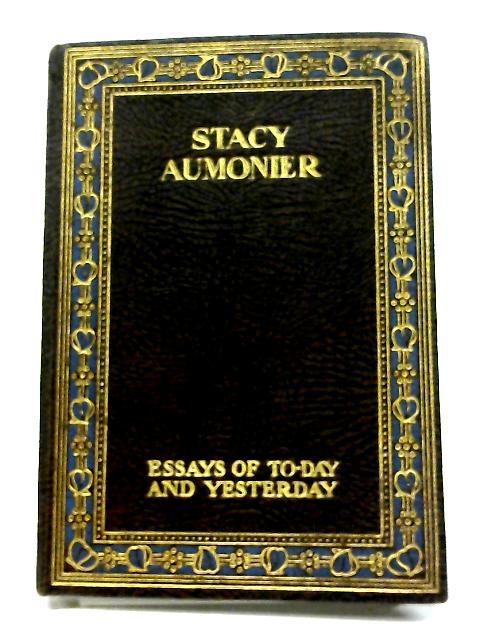 Stacy Aumonier (Essays of To-Day and Yesterday) by Stacy Aumonier