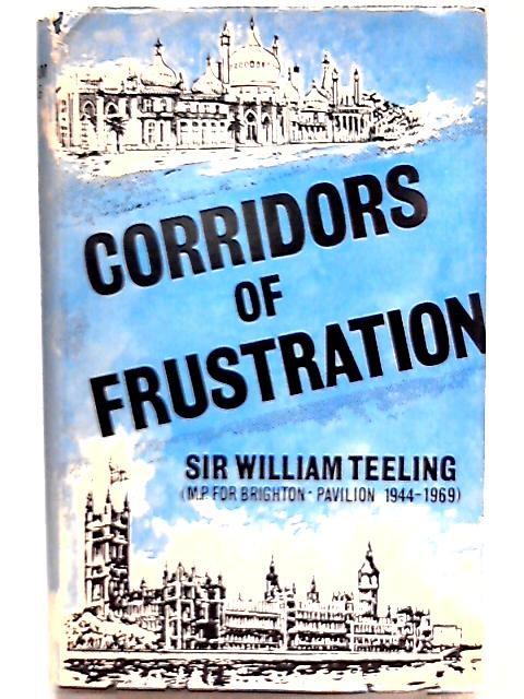 Corridors of Frustration By Sir William Teeling