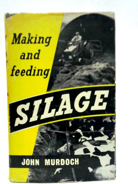 Making and Feeding Silage By John Murdoch