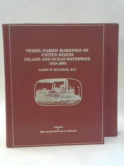 Vessel-Named Markings on United States Inland and Ocean Waterways 1810-1890 by James W. Milgram