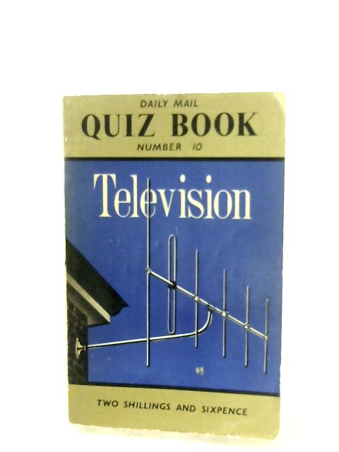 Daily Mail Quiz Book: Number 10 - Television By Anon