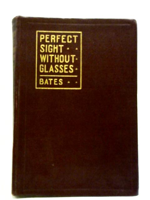 The Cure of Imperfect Sight By Treatment Without Glasses By W H Bates