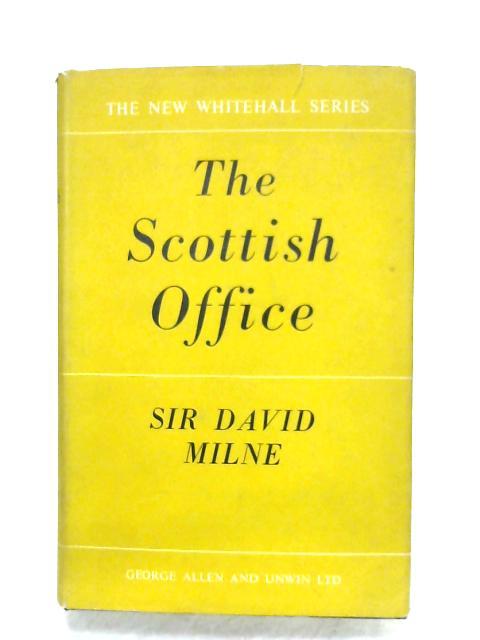 The Scottish Office By Sir David Milne