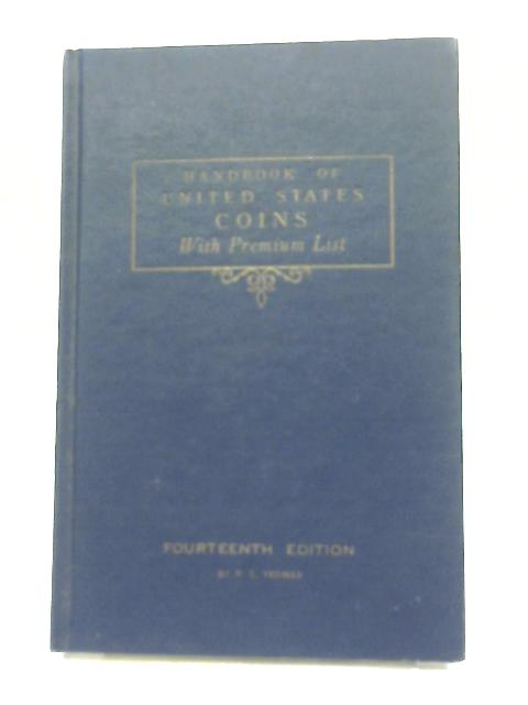 Handbook of United States Coins, With Premium List By R. S. Yeoman