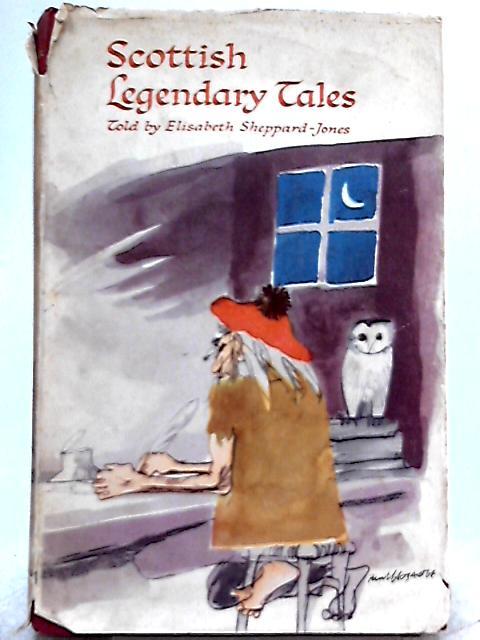 Scottish Legendary Tales By Elizabeth Sheppard-Jones