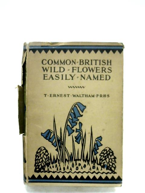 Common British Wild Flowers Easily Named By T. Ernest Waltham