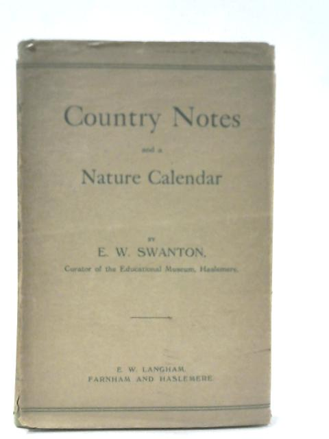 Country Notes and a Nature Calendar By E.W. Swanton