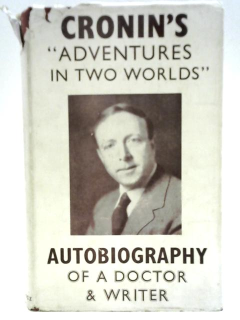 Adventures In Two Worlds By A. J. Cronin