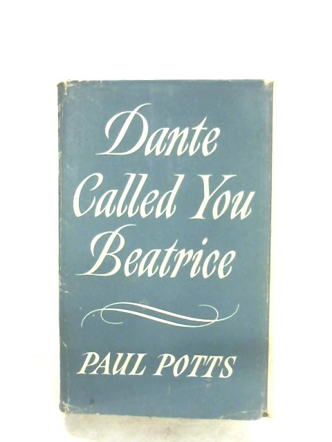 Dante Called You Beatrice by Paul Potts