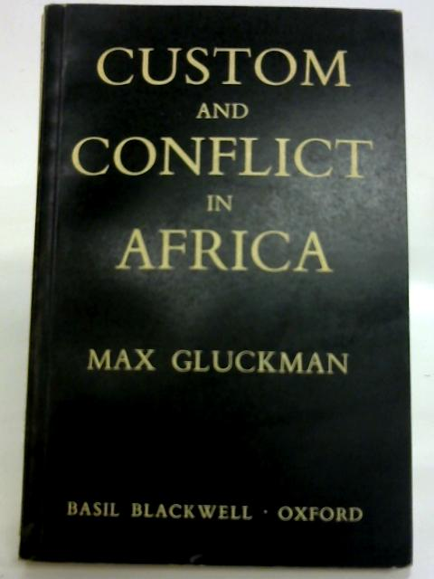 Custom and Conflict in Africa By Max Gluckman