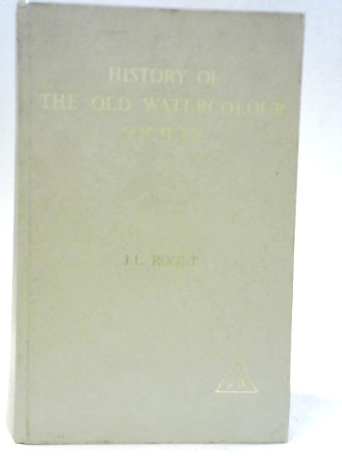 A History of the Old Watercolour Society by J. L. Roget