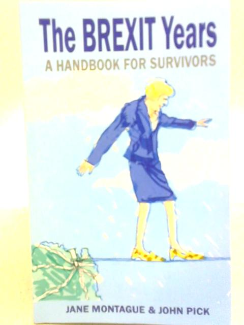 The Brexit Years: A Handbook for Survivors By Jane Montague